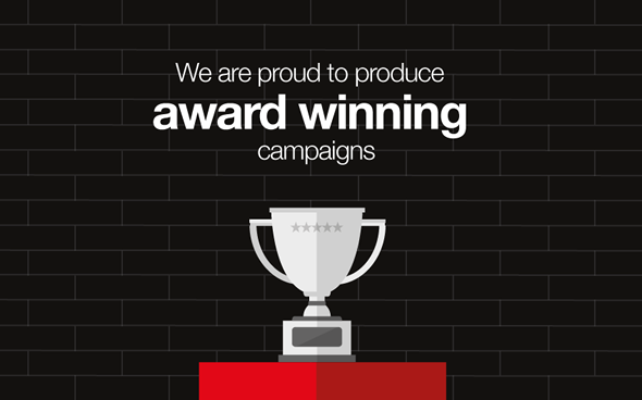 We are proud to produce award winning campaigns